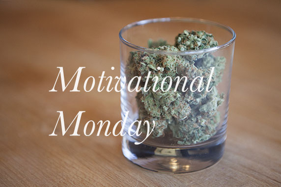 Motivational Monday Motherf*cker! Roll Up