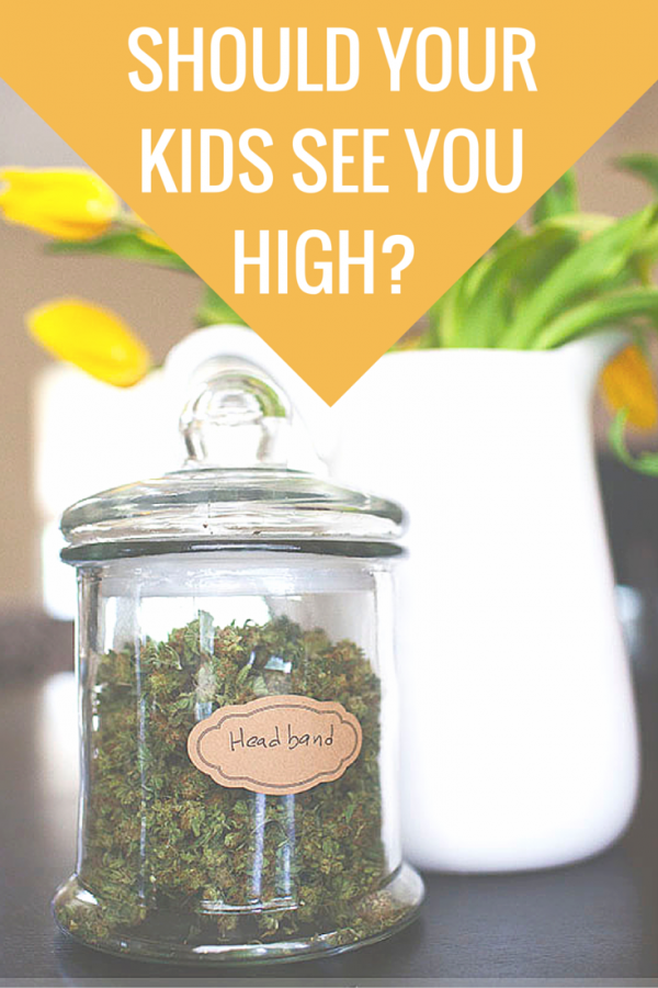 Should Your Kids See You High?