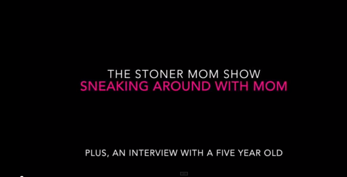 The Stoner Mom Show: Stoner Session #9 Plus Interview of a Five-Year-Old