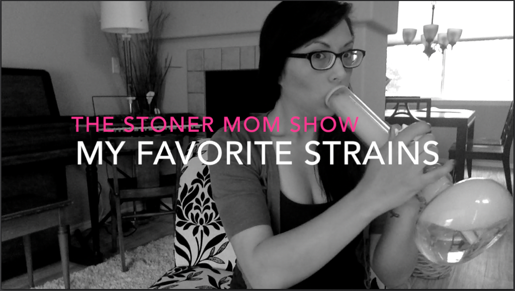 My Favorite Strains: The Stoner Mom Show