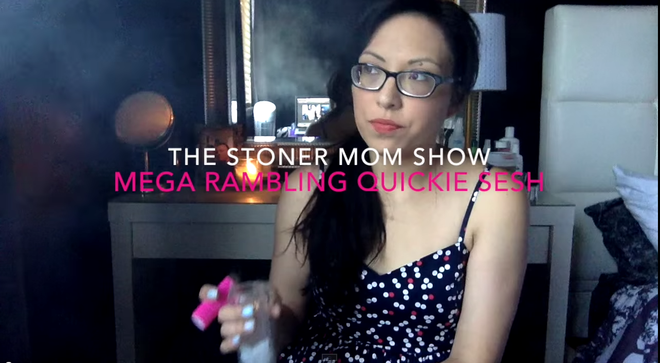 The Stoner Mom Show- Mega Ramble Stoner Sesh