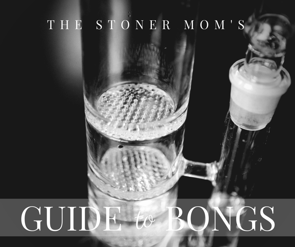How To Use a Bong: The Stoner Mom Guide to Bongs