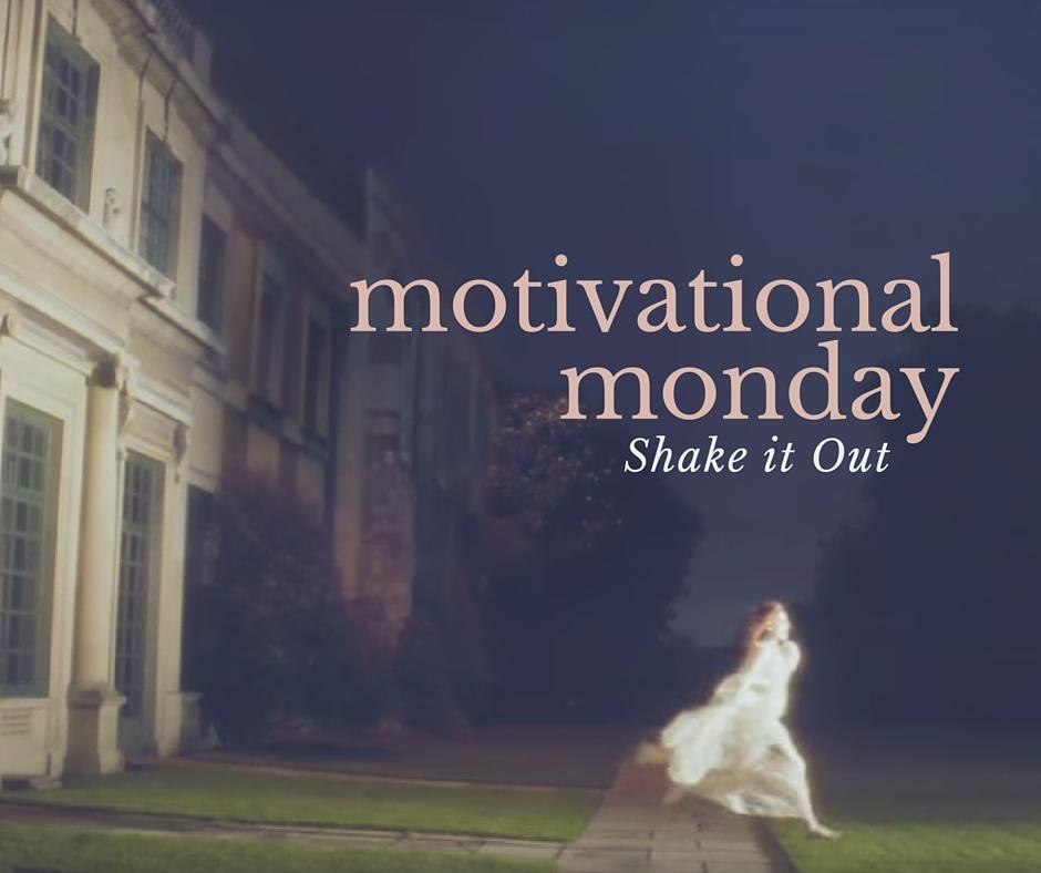 Motivational Monday: Shake it Out