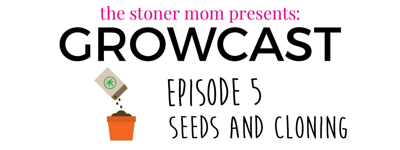 GrowCast Episode 5: Seeds and Cloning