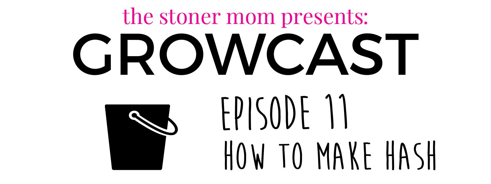 GrowCast Episode 11: How to Make Hash