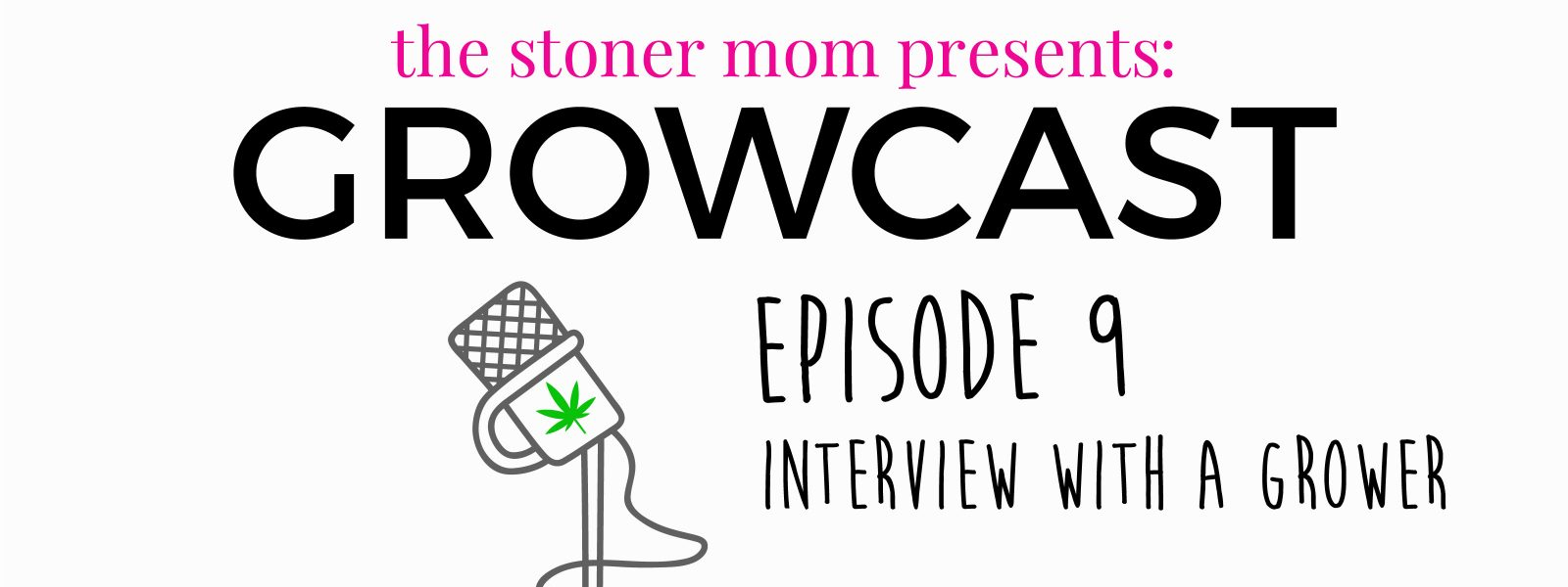 GrowCast Episode 9: Interview with a Home Cannabis Grower