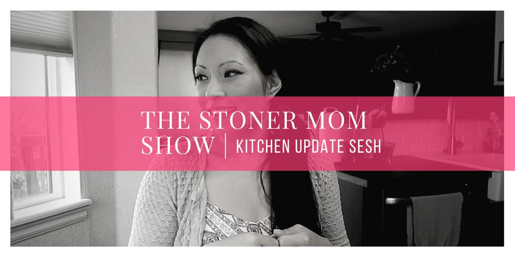 STONER SESH | Kitchen Update + Dabbing!