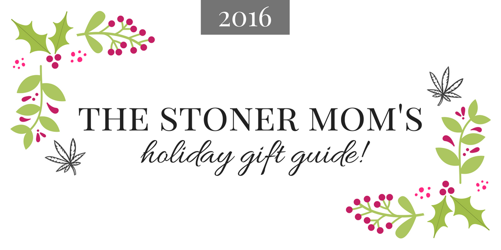 Gifts for Stoners 2016 | The Stoner Mom Holiday Shopping Guide