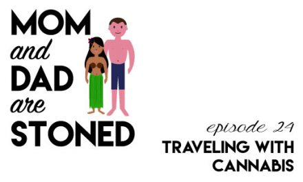 MADAS 24 | Traveling with cannabis | Mom & Dad are Stoned Podcast