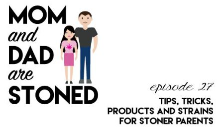 MADAS 27 | Tips and Tricks for Stoner Parents | Mom & Dad are Stoned Podcast