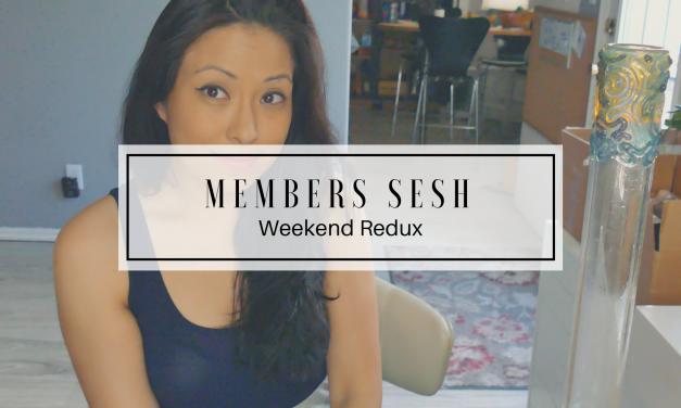 MEMBERS | Stoner Sesh | Weekend Redux + Talking Meds