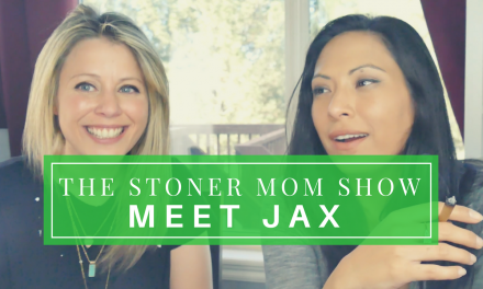 The Stoner Mom Show | Meet Jax!