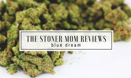 Blue Dream Strain Review | The Stoner Mom Reviews