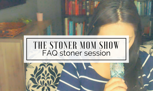 FAQ | The Stoner Mom Show