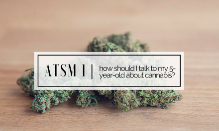 ATSM 1 | How do I talk to my 5 year old about my cannabis use?