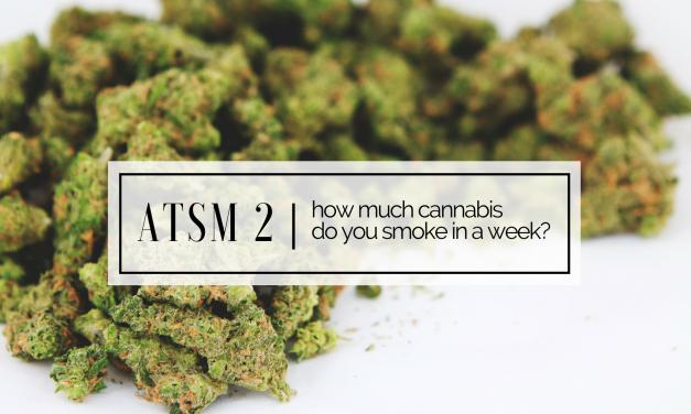 ATSM 2 | How much Cannabis do you go through in a Week?