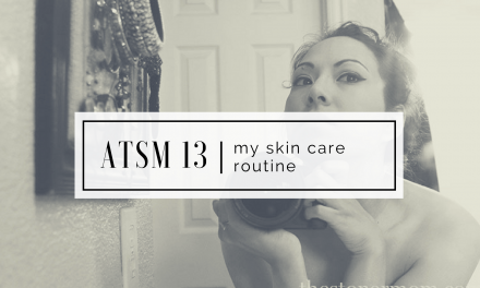 ATSM 13 | My Skin Care Routine
