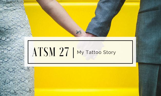 ATSM 27 | My Tattoo Story