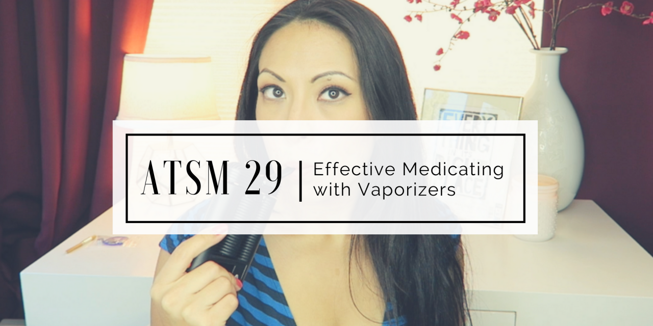 ATSM 29 | Getting High Enough with a Vaporizer