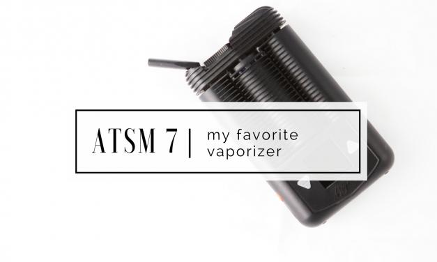 ATSM 7 | My Favorite Vaporizer