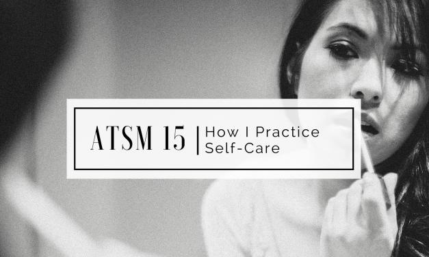 ATSM 15 | My Self Care Habits