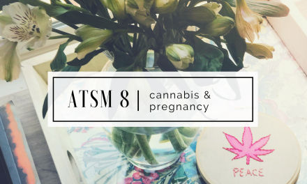 ATSM 8 | What is your Opinion on Cannabis & Pregnancy?