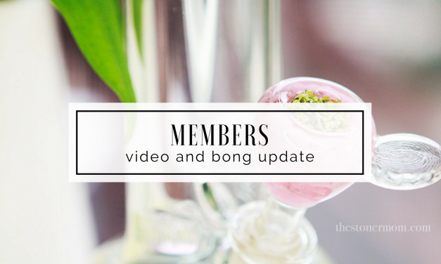 MEMBERS | This Weeks Video + Bong Updates