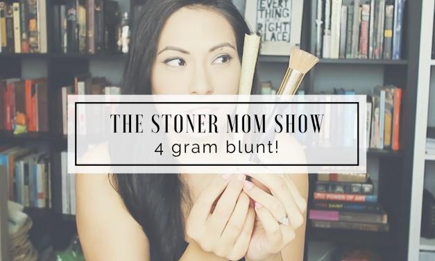 The Stoner Mom Show | 4 Gram Blunt!