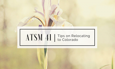 ATSM 41 | Relocating to Colorado