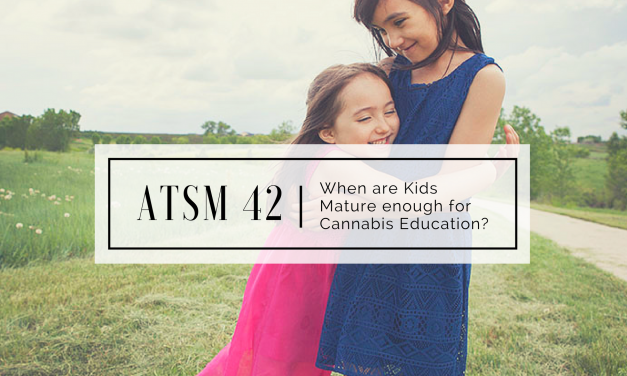 ATSM 42 | When are Kids old Enough for Cannabis Education?