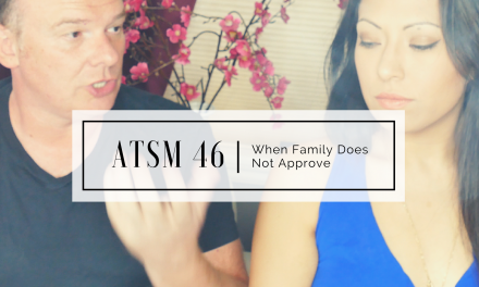 ATSM 46 | When Family Doesn't Approve
