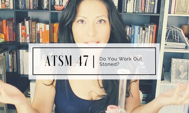 ATSM 47 | Do You Work Out Stoned?