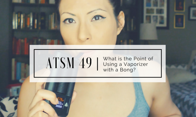 ATSM 49   What is the point of using a Vaporizer with a Bong?