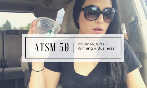 ATSM 50   Keeping a Routine with Kids + an Online Business