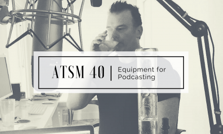 ATSM 40 | Equipment for Podcasting
