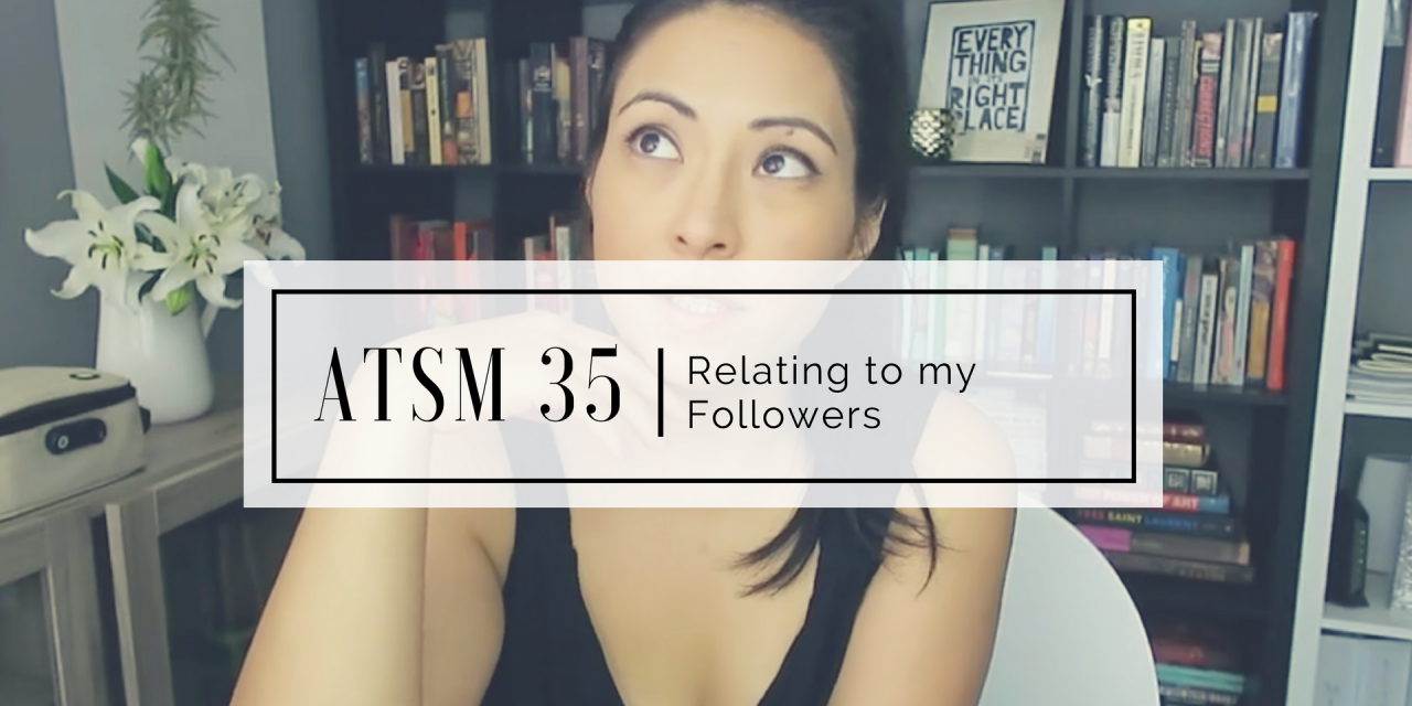 ATSM 35 | Relating to my Followers