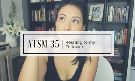 ATSM 35 | Relating to my Followers
