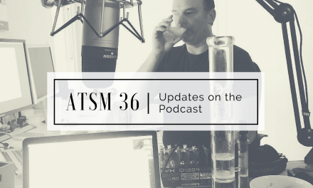 ATSM 36 | PODCAST UPDATES | Why My Podcasts Have Not Been Working, and Why It's Actually a Good Thing