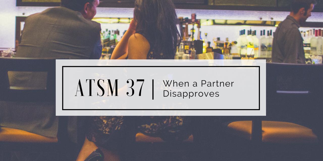 ATSM 37 | When a Partner Disapproves