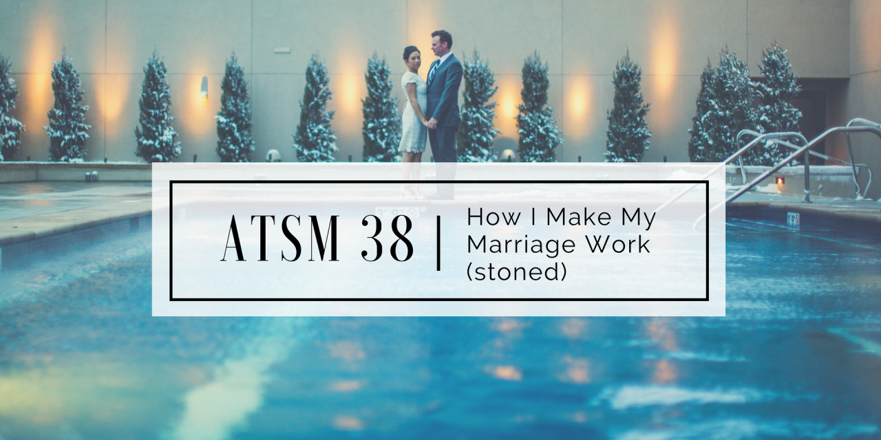 ATSM 38 | How I Make My Marriage Work (stoned)