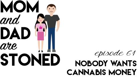 MADAS 61 | Nobody Wants Cannabis Money
