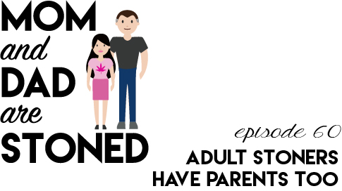 MADAS 60 | Adult Stoners Have Parents Too