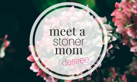 Meet a Stoner Mom | Desiree: A Recreational User Rocking Motherhood