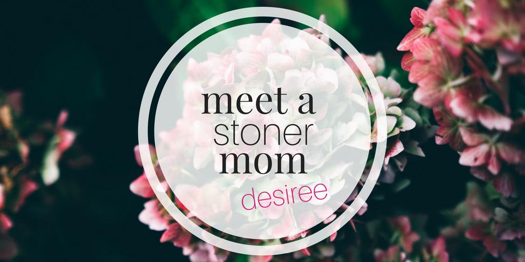Meet a Stoner Mom | Desiree: A Recreational User Rocking Motherhood