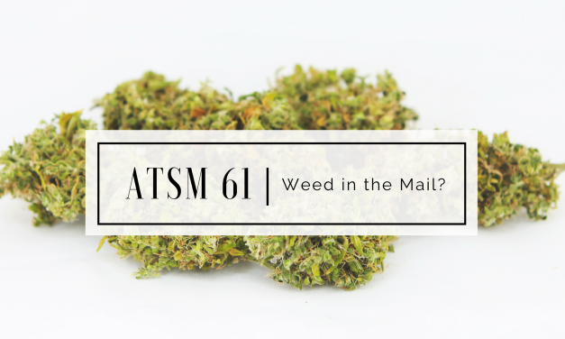 ATSM 61 | Weed in the Mail?