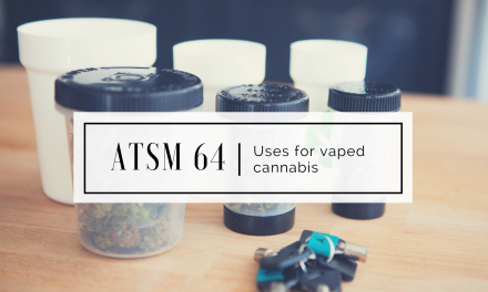 ATSM 64 | Uses for Vaped Cannabis