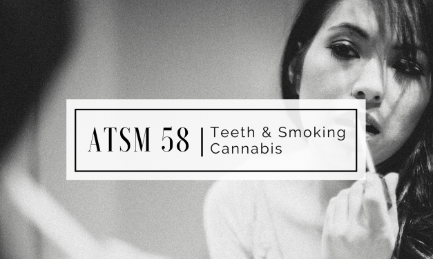 ATSM 58 | Cannabis & Teeth Staining