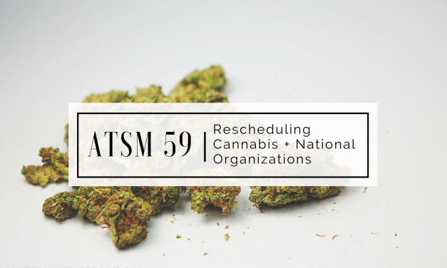 ATSM 59 | The Importance of Rescheduling Marijuana + National Organizations to Support