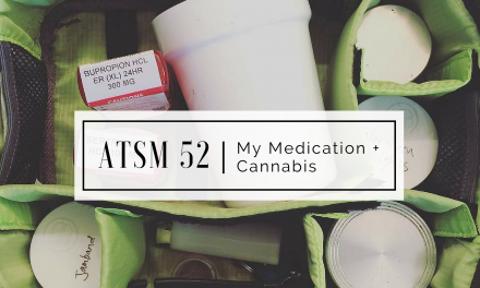ATSM 52 | My Medication + Cannabis