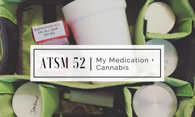 ATSM 52   My Medication + Cannabis
